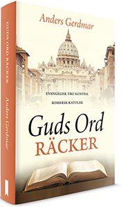 Guds Ord Räcker - Klassisk tro kontra Romersk Katolsk - Bok
